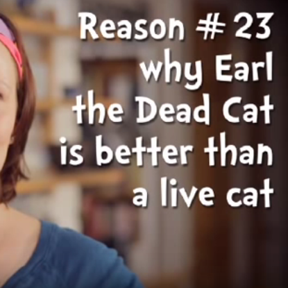 Reason #23 Why Earl the Dead Cat is Better Than a Live Cat